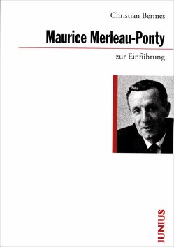 Maurice Merleau-Ponty zur Einführung von Bermes,  Christian