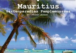 Mauritius – Gartenparadies Pamplemousses (Wandkalender 2018 DIN A2 quer) von Werner Altner,  Dr.