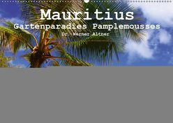 Mauritius – Gartenparadies Pamplemousses (Wandkalender 2019 DIN A2 quer) von Werner Altner,  Dr.