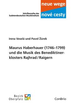 Maurus Haberhauer (1746–1799) und die Musik des Benediktinerklosters Rajhrad/Raigern von Veselá,  Irena, Žurek,  Pavel