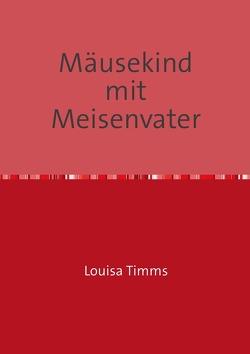Mäusekind mit Meisenvater von Timms,  Louisa