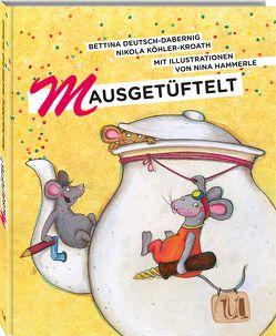 Mausgetüftelt von Deutsch-Dabernig,  Bettina, Hammerle,  Nina, Klaus Tschira Stiftung, Köhler-Kroath,  Nikola