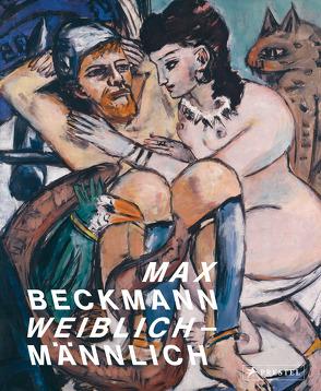 Max Beckmann. weiblich-männlich von Colditz,  Sophia, Copeland Buenger,  Barbara, Hamburger Kunsthalle, Hubrich,  Ann-Kathrin, Noll,  Thomas, Schick,  Karin, Söll,  Änne