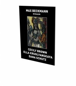 Max Beckmann in Dialogue von Beckmann,  Max, Brown,  Cecily, Brunnet,  Bruno, Gohr,  Siegfried, Hackert,  Nicole, Hagemann,  Helene, Kruglyanskaya,  Ella, McHugh,  Camila, Schutz,  Dana