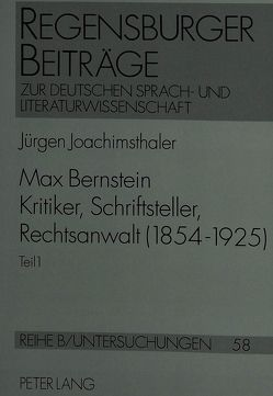 Max Bernstein- Kritiker, Schriftsteller, Rechtsanwalt (1854-1925) von Joachimsthaler,  Jürgen