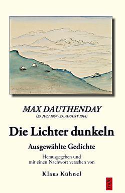 Max Dauthendey (25. Juli 1867–29. August 1918). Die Lichter dunkeln von Kühnel,  Klaus, Max,  Dauthendey