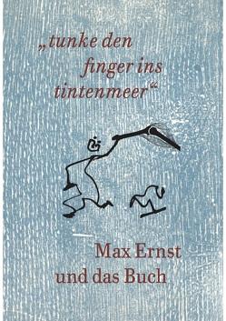 """Max Ernst und das Buch. """"tunke den finger ins tintenmeer"""" Schriftenreihe der Kunst- und Museumsbibliothek der Stadt Köln Band 7/2019 von Wix,  Gabriele"""