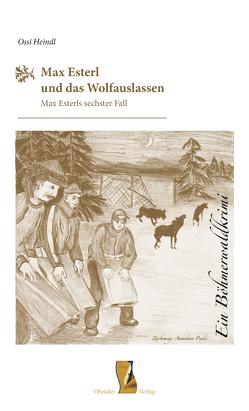 Max Esterl und das Wolfauslassen von Heindl,  Ossi
