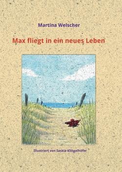 Max fliegt in ein neues Leben von Klingelhöfer,  Saskia, Welscher,  Martina