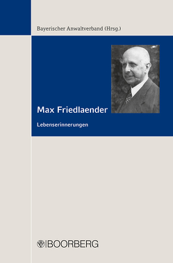 Max Friedlaender Lebenserinnerungen von Bayerischer,  Anwaltverband, Dr. Krach,  Tillmann, Dr. Weber,  Reinhard