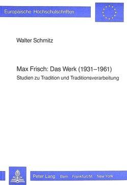 Max Frisch: Das Werk (1931-1961) von Schmitz,  Walter