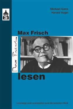 Max Frisch lesen von Gans,  Michael, Vogel,  Harald
