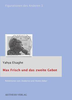 Max Frisch und das zweite Gebot von Elsaghe,  Yahya