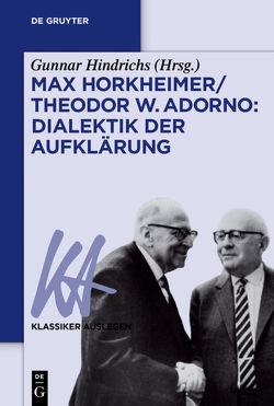 Max Horkheimer/Theodor W. Adorno: Dialektik der Aufklärung von Hindrichs,  Gunnar