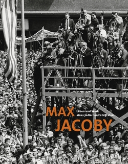 Max Jacoby. Leben und Werk eines jüdischen Fotografen