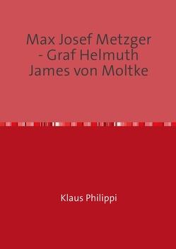 Max Josef Metzger – Graf Helmuth James von Moltke von Dr. Philippi,  Klaus