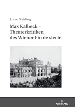 Max Kalbeck – Theaterkritiken des Wiener Fin de siècle von Giel,  Joanna