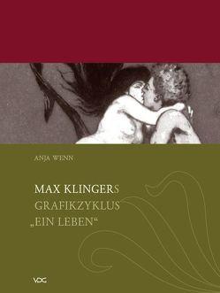 """Max Klingers Grafikzyklus """"Ein Leben"""" von Wenn,  Anja"""