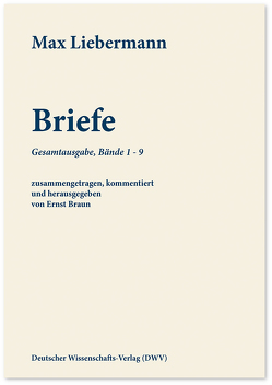 Max Liebermann: Briefe von Braun,  Ernst, Leicher,  Wolfgang, Liebermann,  Max