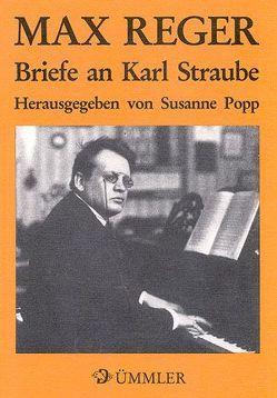 Max Reger. Briefe an Karl Straube von Popp,  Susanne