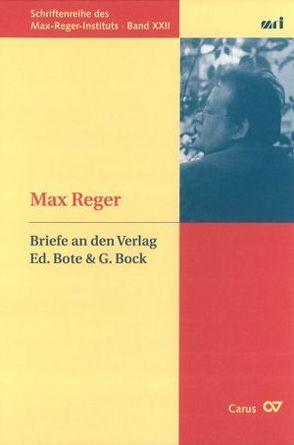 Max Reger: Briefe an den Verlag Ed. Bote & G. Bock von Mueller,  Herta, Schaarwächter,  Jürgen