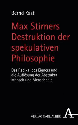 Max Stirners Destruktion der spekulativen Philosophie von Kast,  Bernd