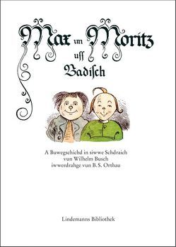 Max un Moritz uff Badisch von Lindemann,  Thomas, Orthau,  B. S.