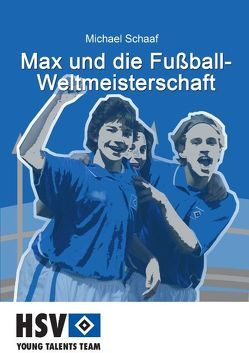 Max und die Fußball- Weltmeisterschaft von Schaaf,  Michael