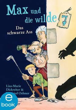Max und die wilde Sieben. Das schwarze Ass von Dickreiter,  Lisa-Marie, Krause,  Ute, Oelsner,  Winfried