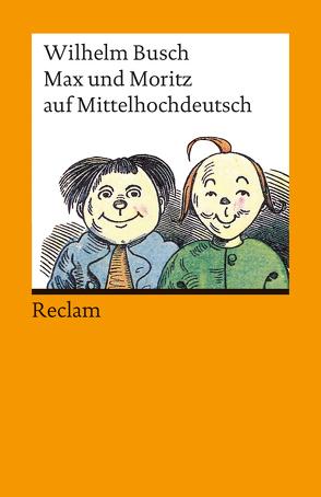 Max und Moritz auf Mittelhochdeutsch von Busch,  Wilhelm, van den Broek,  Rien