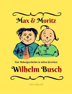 Max und Moritz – Eine Bubengeschichte in sieben Streichen von Busch,  Wilhelm