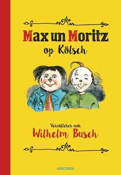Max und Moritz op Kölsch von Busch,  Wilhelm, Schmitz,  Michael