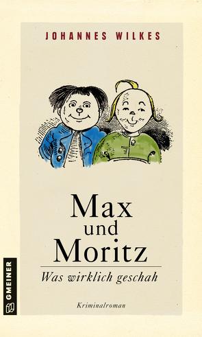 Max und Moritz – Was wirklich geschah von Wilkes,  Johannes