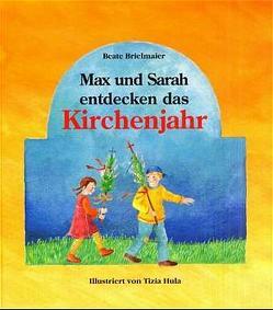 Max und Sarah entdecken das Kirchenjahr von Brielmaier,  Beate, Hula,  Tizia