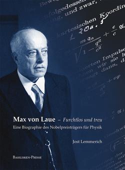 Max von Laue – Furchtlos und treu von Lemmerich,  Jost