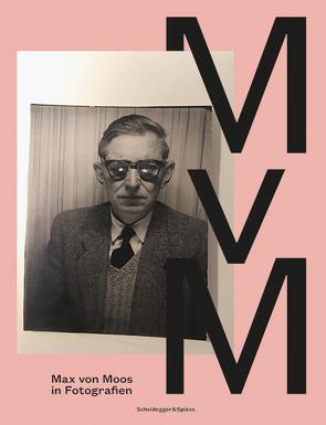 Max von Moos in Fotografien von Bieder,  Patricia, Blättler,  Alexandra, Just,  Marcel, Thali,  Peter