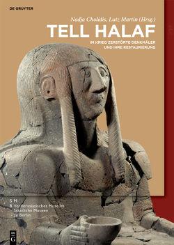 Max von Oppenheim: Tell Halaf / Tell Halaf – Im Krieg zerstörte Denkmäler und ihre Restaurierung von Cholidis,  Nadja, Martin,  Lutz
