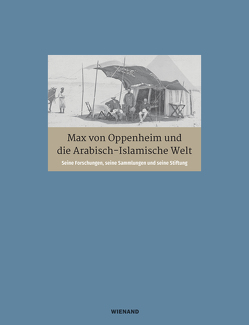 Max von Oppenheim und die Arabisch-Islamische Welt. von Cholidis,  Nadja, Hanisch,  Marc, Martin,  Lutz, Teichmann,  Gabriele, Wiesmüller,  Beate