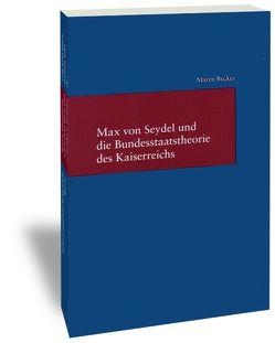 Max von Seydel und die Bundesstaatstheorie des Kaiserreichs von Becker,  Maren