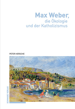 Max Weber, die Ökologie und der Katholizismus von Hersche,  Peter