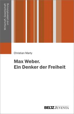 Max Weber. Ein Denker der Freiheit von Marty,  Christian