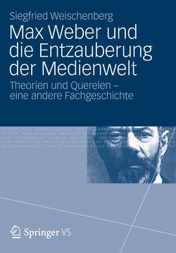 Max Weber und die Entzauberung der Medienwelt von Weischenberg,  Siegfried
