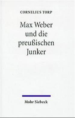 Max Weber und die preussischen Junker von Torp,  Cornelius