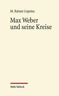 Max Weber und seine Kreise von Lepsius,  M Rainer