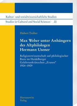 Max Weber unter Anhängern des Altphilologen Hermann Usener von Treiber,  Hubert