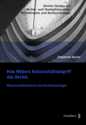 Max Webers Rationalitätsbegriff des Rechts von Durrer,  Cheyenne Anaïs