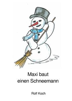 Maxi baut einen Schneemann von Koch,  Rolf