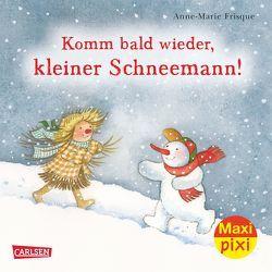 Maxi Pixi 217: Komm bald wieder, kleiner Schneemann! von Blau,  Clara, Frisque,  Anne-Marie