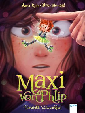 Maxi von Phlip (1). Vorsicht, Wunschfee! von Meinzold,  Max, Ruhe,  Anna