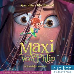 Maxi von Phlip (2). Wunschfee vermisst! von Dänekamp,  Uta, Friede,  Franciska, Meinzold,  Max, Ruhe,  Anna